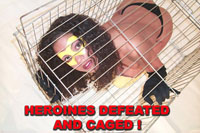 Heroines Defeated and Caged!